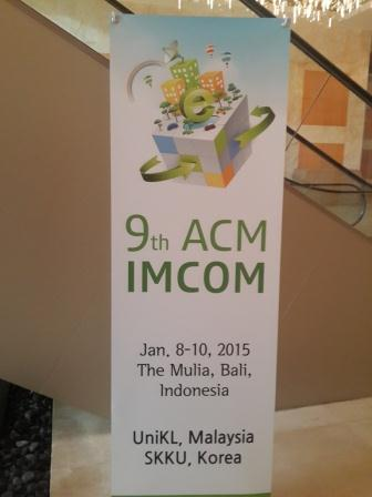 9th ACM IMCOM 2015, Jan. 8-10, 2015, The Mulia, Bali, Indonesia.